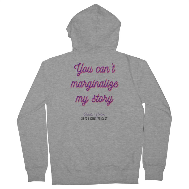 You Can't Marginalize My Story Women's Zip-Up Hoody by Super Normal Shop