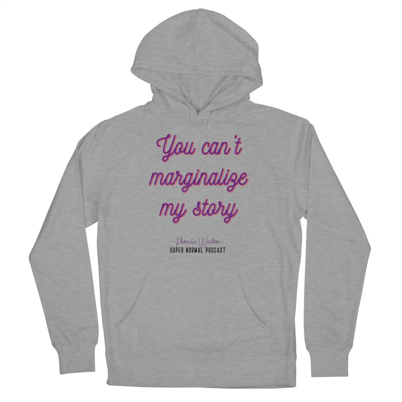 You Can't Marginalize My Story Women's French Terry Pullover Hoody by Super Normal Shop