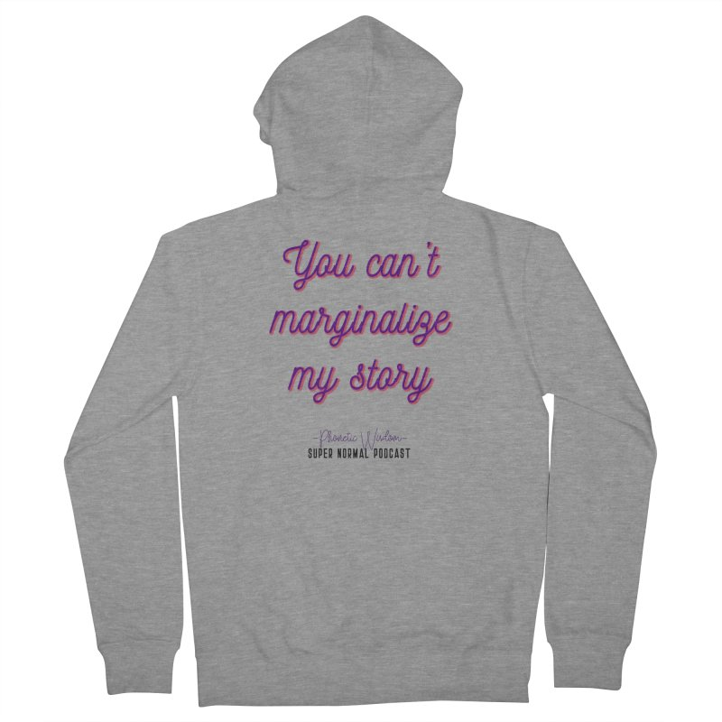 You Can't Marginalize My Story Women's French Terry Zip-Up Hoody by Super Normal Shop