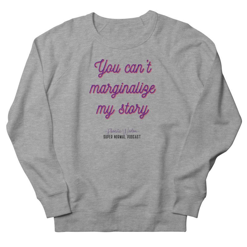You Can't Marginalize My Story Women's French Terry Sweatshirt by Super Normal Shop