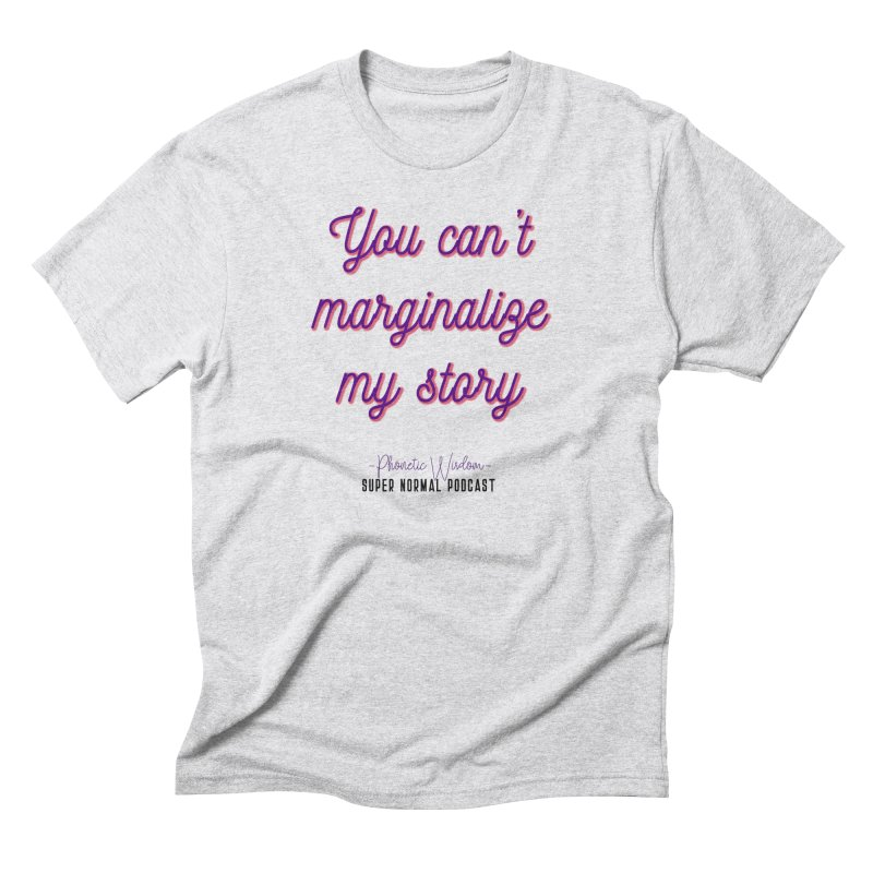 You Can't Marginalize My Story Men's Triblend T-Shirt by Super Normal Shop