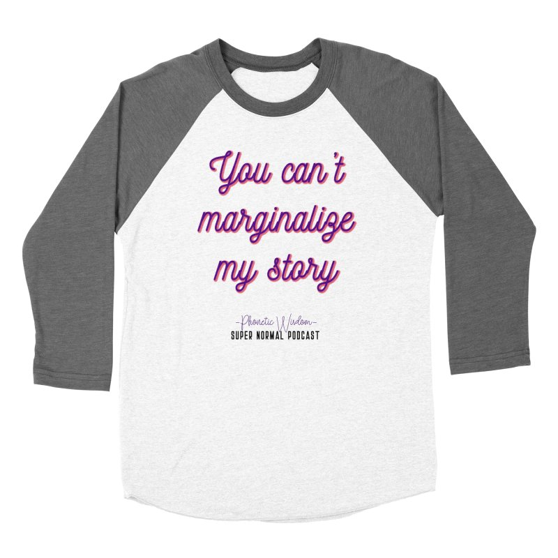 You Can't Marginalize My Story Women's Baseball Triblend Longsleeve T-Shirt by Super Normal Shop