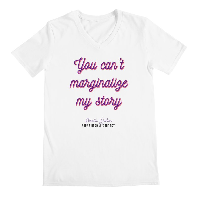 You Can't Marginalize My Story Men's Regular V-Neck by Super Normal Shop