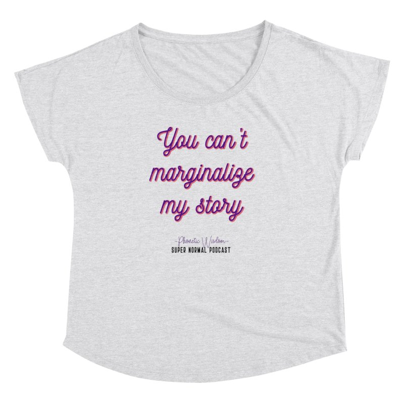 You Can't Marginalize My Story Women's Dolman Scoop Neck by Super Normal Shop
