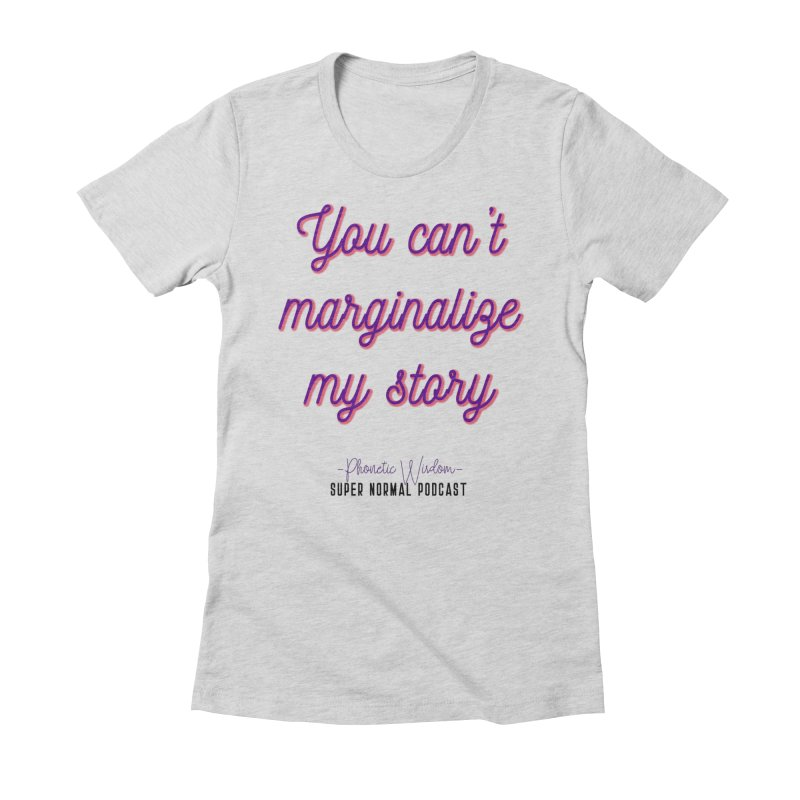 You Can't Marginalize My Story Women's Fitted T-Shirt by Super Normal Shop