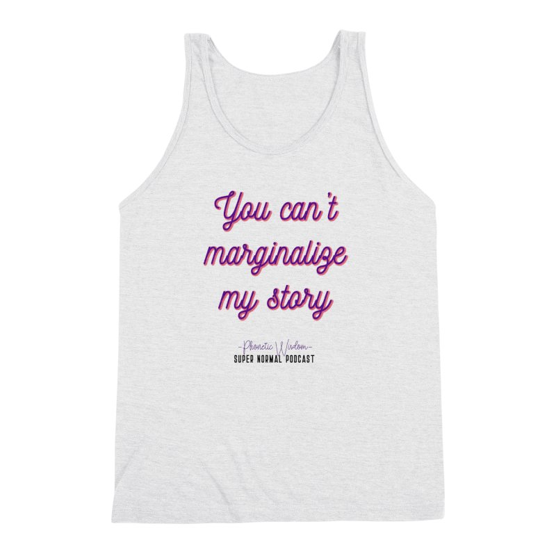 You Can't Marginalize My Story Men's Triblend Tank by Super Normal Shop