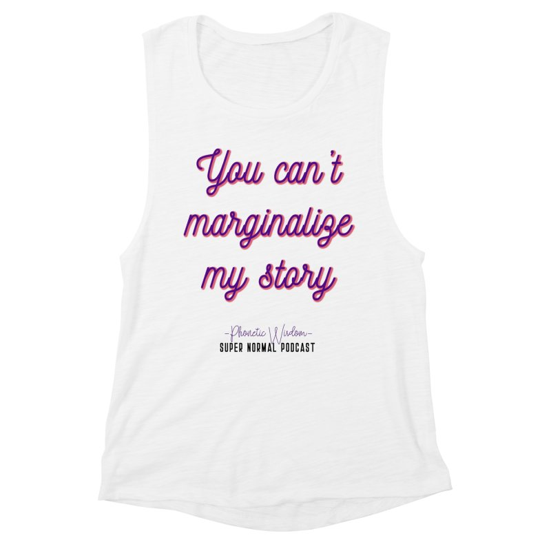 You Can't Marginalize My Story Women's Muscle Tank by Super Normal Shop