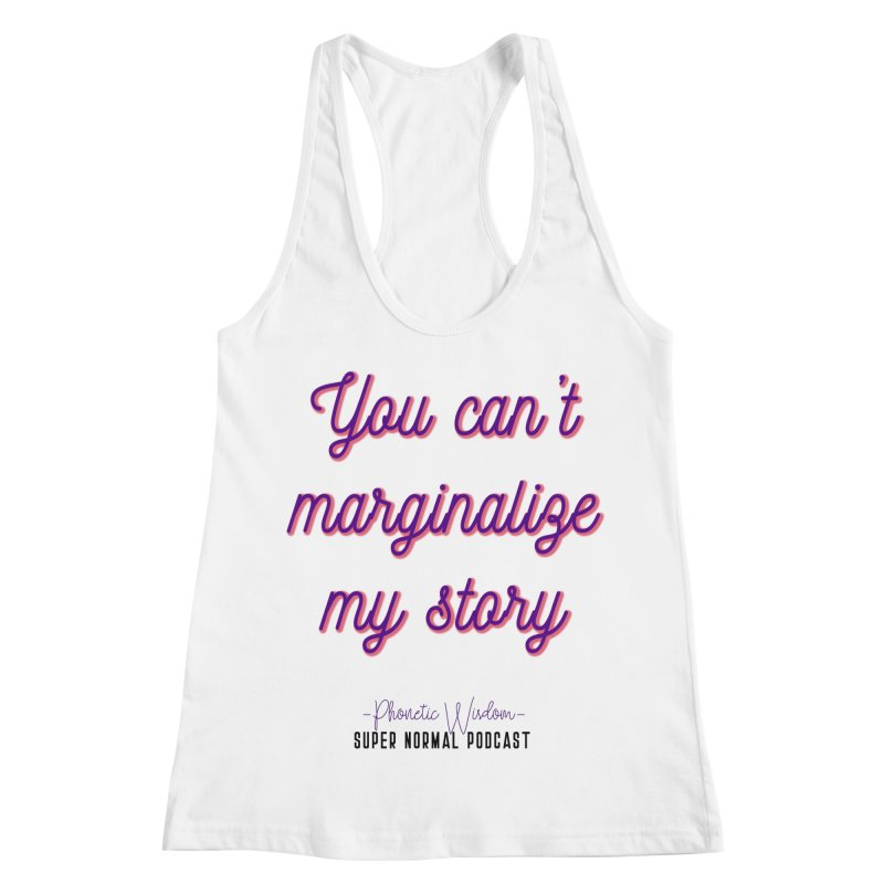 You Can't Marginalize My Story Women's Racerback Tank by Super Normal Shop