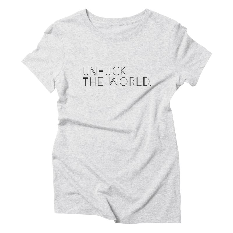 Unfuck The World Women's Triblend T-Shirt by Super Normal Shop