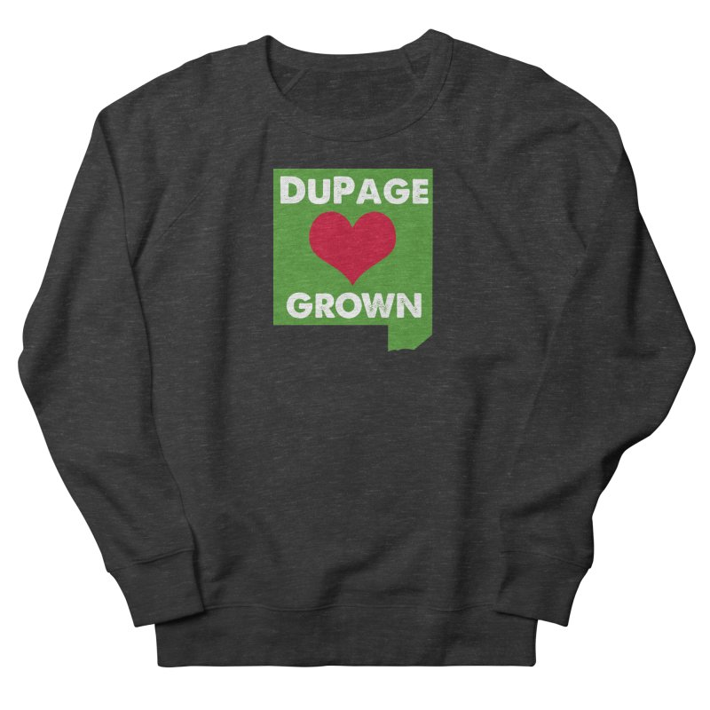 DuPageGrown Men's French Terry Sweatshirt by Sustain DuPage's Artist Shop