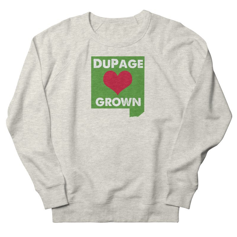 DuPageGrown Men's French Terry Sweatshirt by Sustain DuPage's Artist Shop