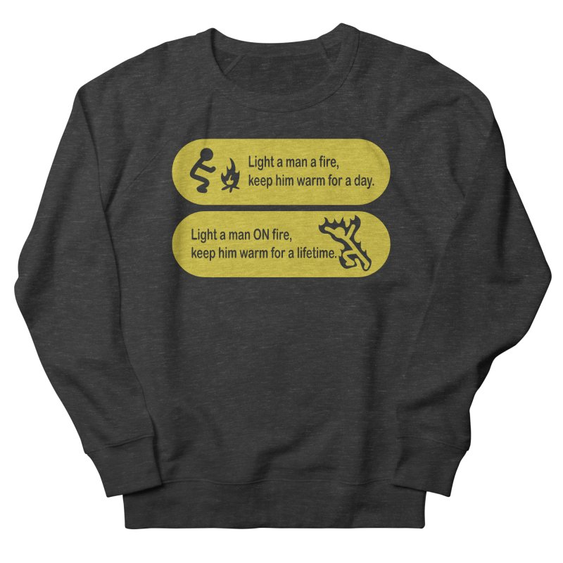 Light a Man a Fire ... Women's Sweatshirt by TCarver T-shirt Designs