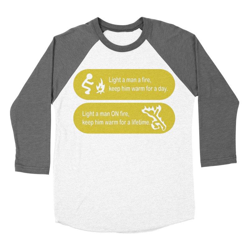 Light a Man a Fire ... Women's Baseball Triblend T-Shirt by TCarver T-shirt Designs