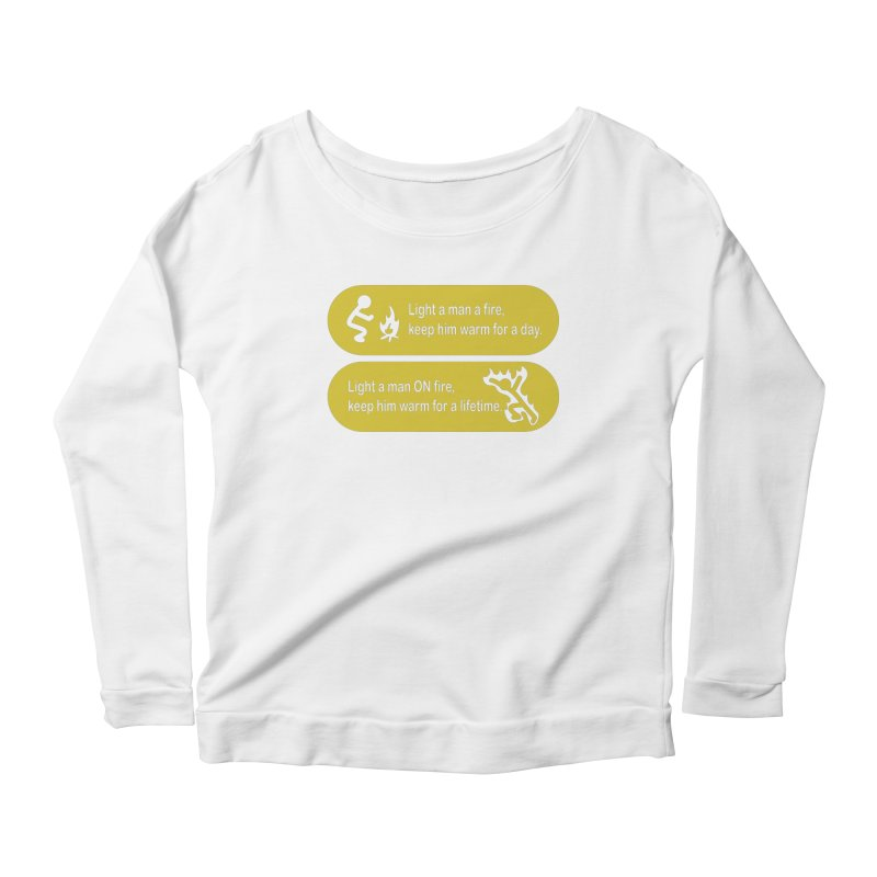 Light a Man a Fire ... Women's Longsleeve Scoopneck  by TCarver T-shirt Designs
