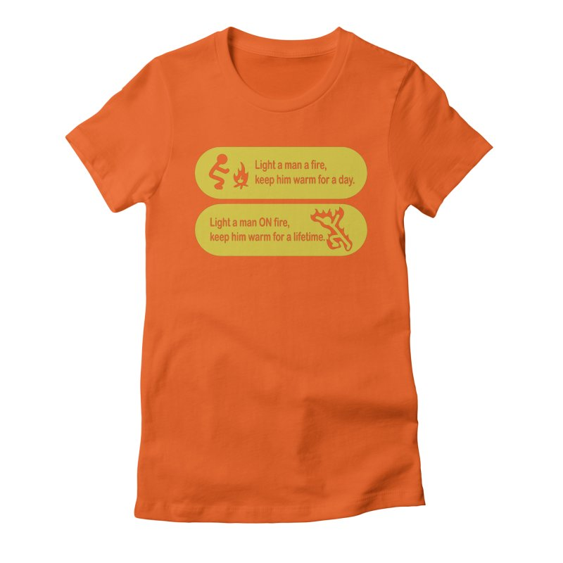 Light a Man a Fire ... Women's Fitted T-Shirt by TCarver T-shirt Designs
