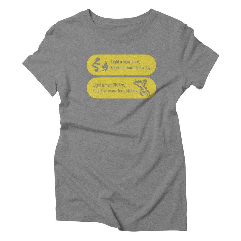 Light a Man a Fire ... Women's Triblend T-shirt by TCarver T-shirt Designs