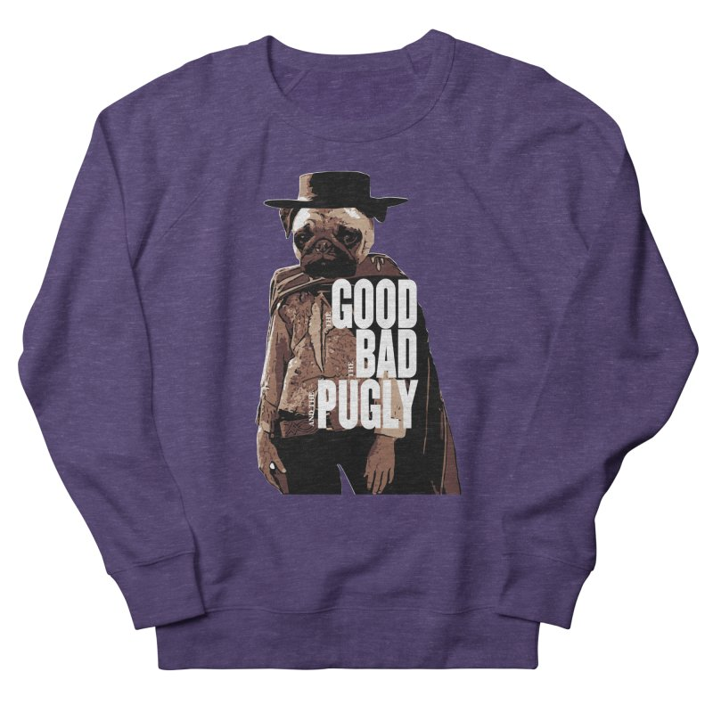 The Good, The Bad, and The Pugly Women's Sweatshirt by TCarver T-shirt Designs