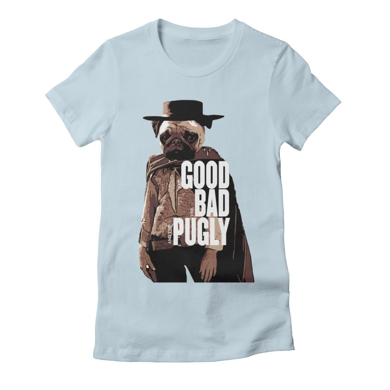 The Good, The Bad, and The Pugly Women's Fitted T-Shirt by TCarver T-shirt Designs
