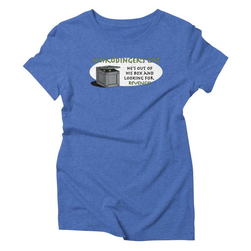 Schrodinger's Cat Women's Triblend T-shirt by TCarver T-shirt Designs