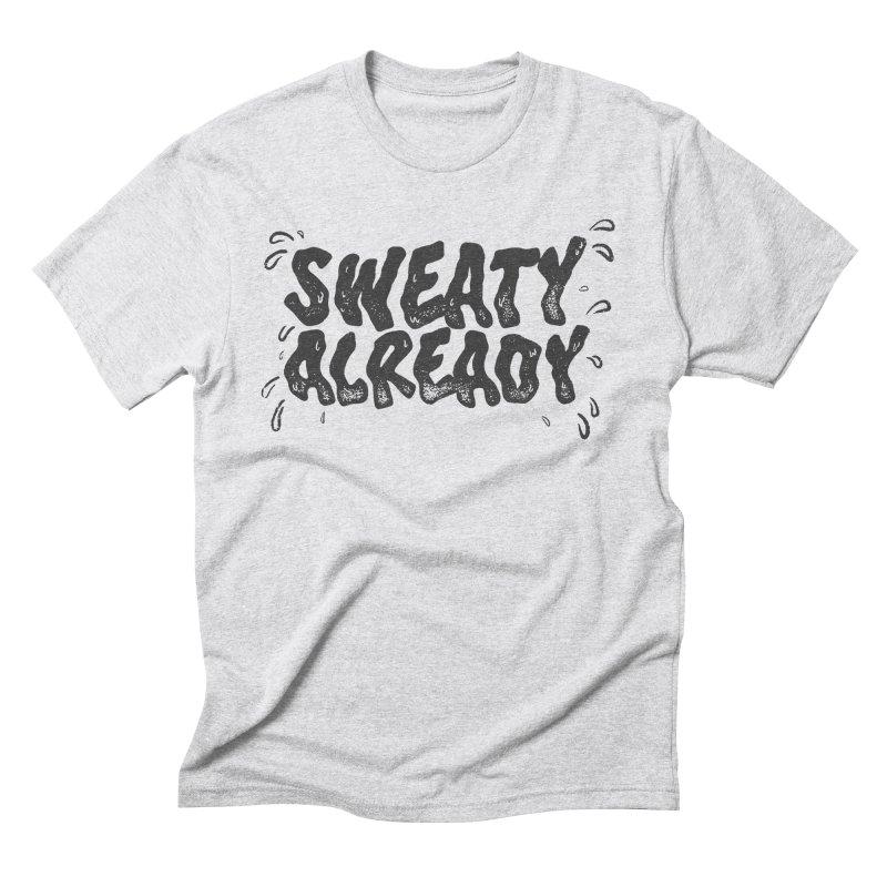 Sweaty Already Men's Triblend T-Shirt by TDUB951