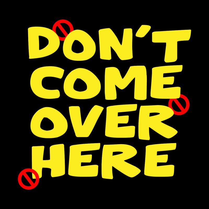 Don't Come Over Here Accessories Button by TDUB951