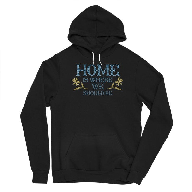 Home Is Where We Should Be Women's Pullover Hoody by TDUB951