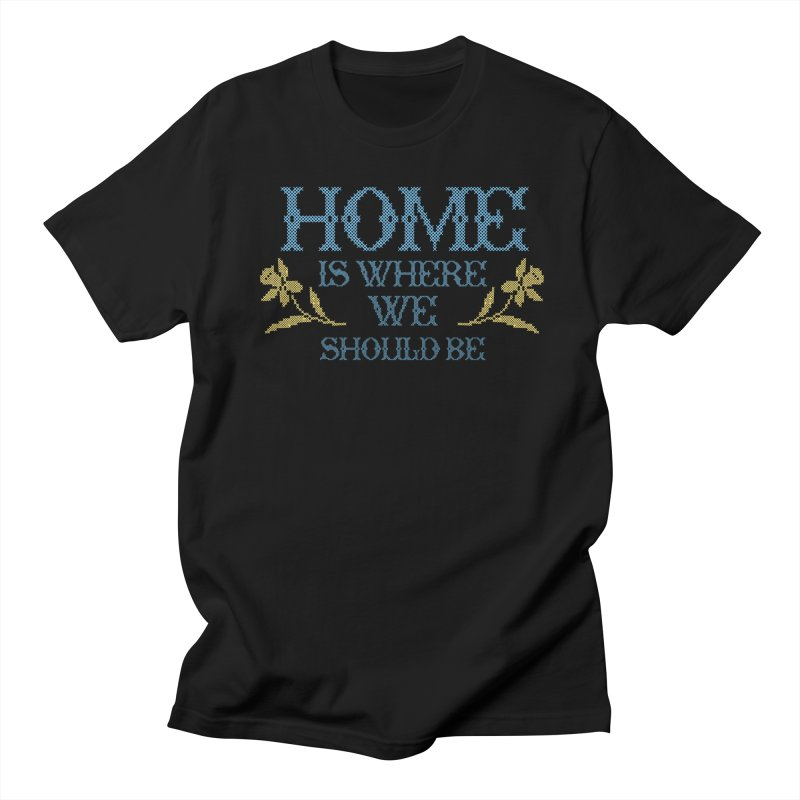 Home Is Where We Should Be Men's T-Shirt by TDUB951