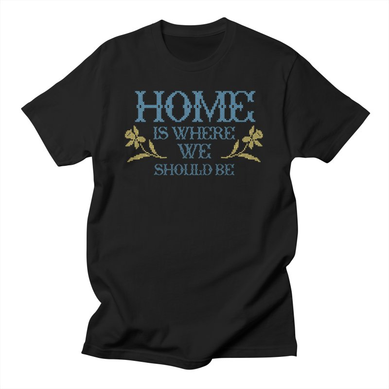 Home Is Where We Should Be Women's T-Shirt by TDUB951
