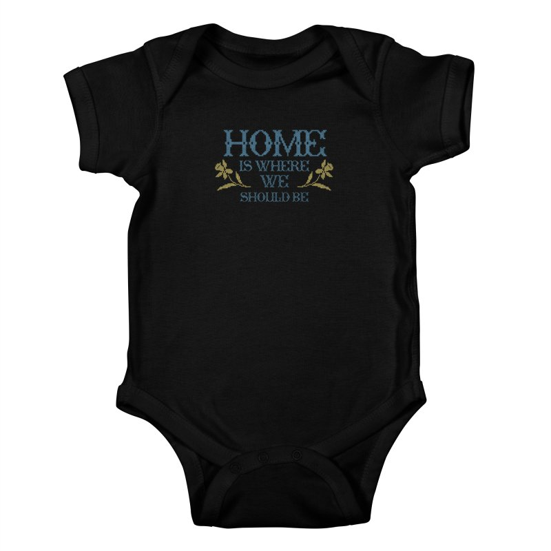 Home Is Where We Should Be Kids Baby Bodysuit by TDUB951