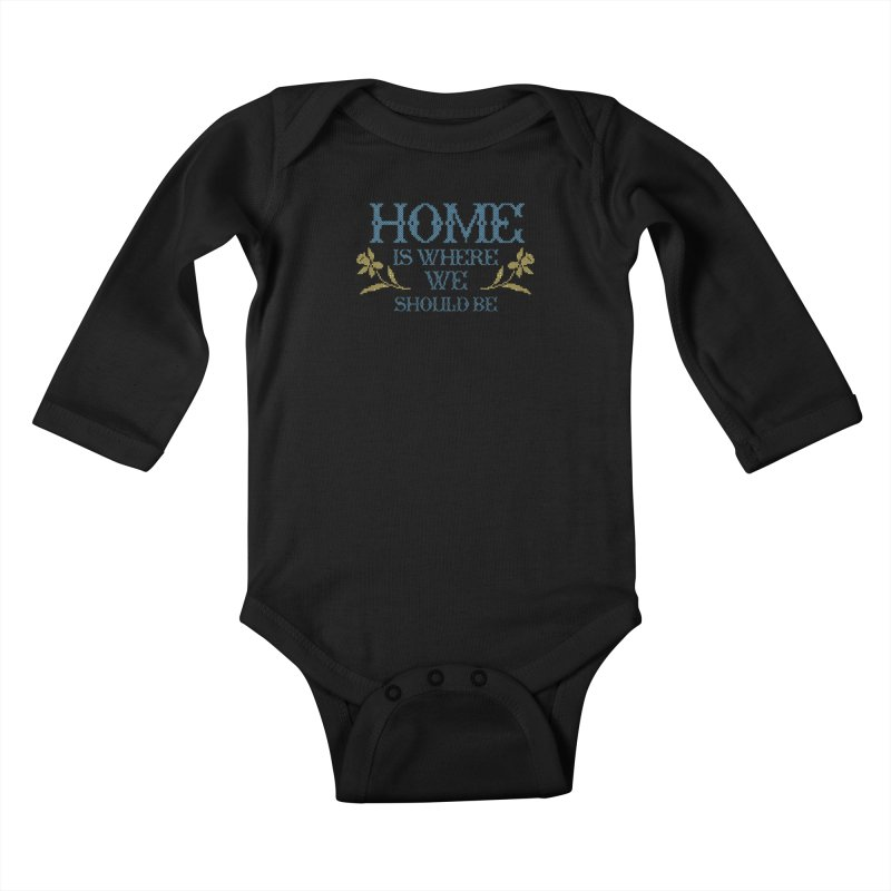Home Is Where We Should Be Kids Baby Longsleeve Bodysuit by TDUB951