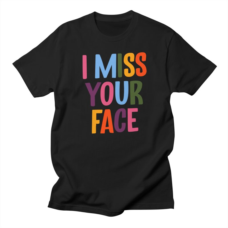 I Miss Your Face Men's T-Shirt by TDUB951