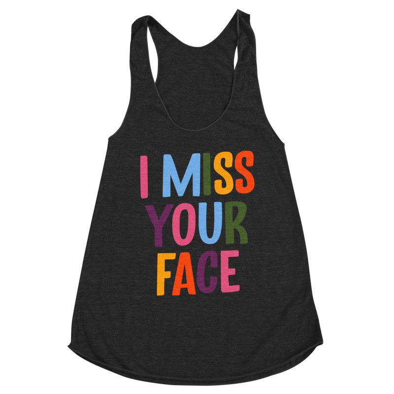I Miss Your Face Women's Tank by TDUB951