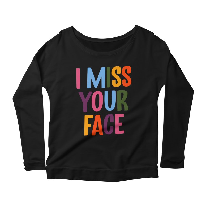 I Miss Your Face Women's Longsleeve T-Shirt by TDUB951