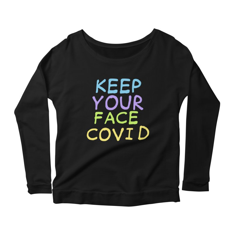 Keep Your Face Covid Women's Longsleeve T-Shirt by TDUB951