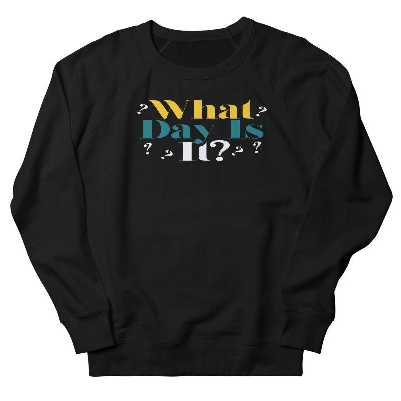 What Day Is It? Men's Sweatshirt by TDUB951