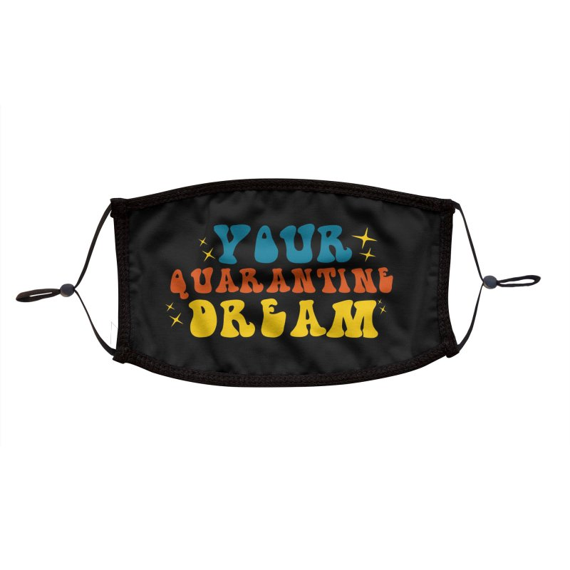 Your Quarantine Dream Accessories Face Mask by TDUB951