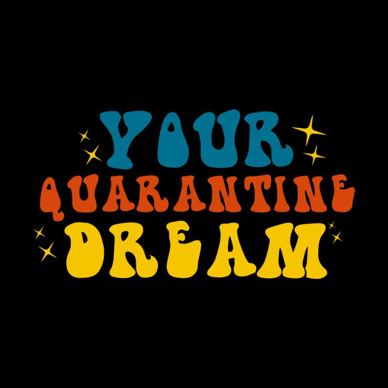 Your Quarantine Dream Men's T-Shirt by TDUB951