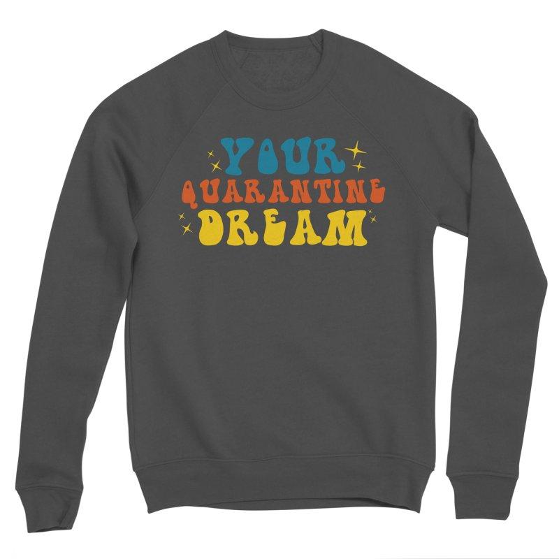 Your Quarantine Dream Men's Sweatshirt by TDUB951