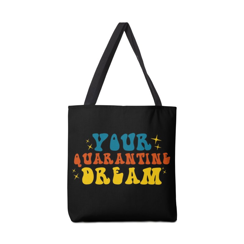 Your Quarantine Dream Accessories Bag by TDUB951