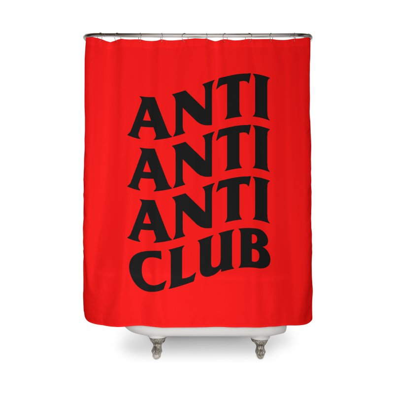 Anti Anti Anti Club Home Shower Curtain by TDUB951