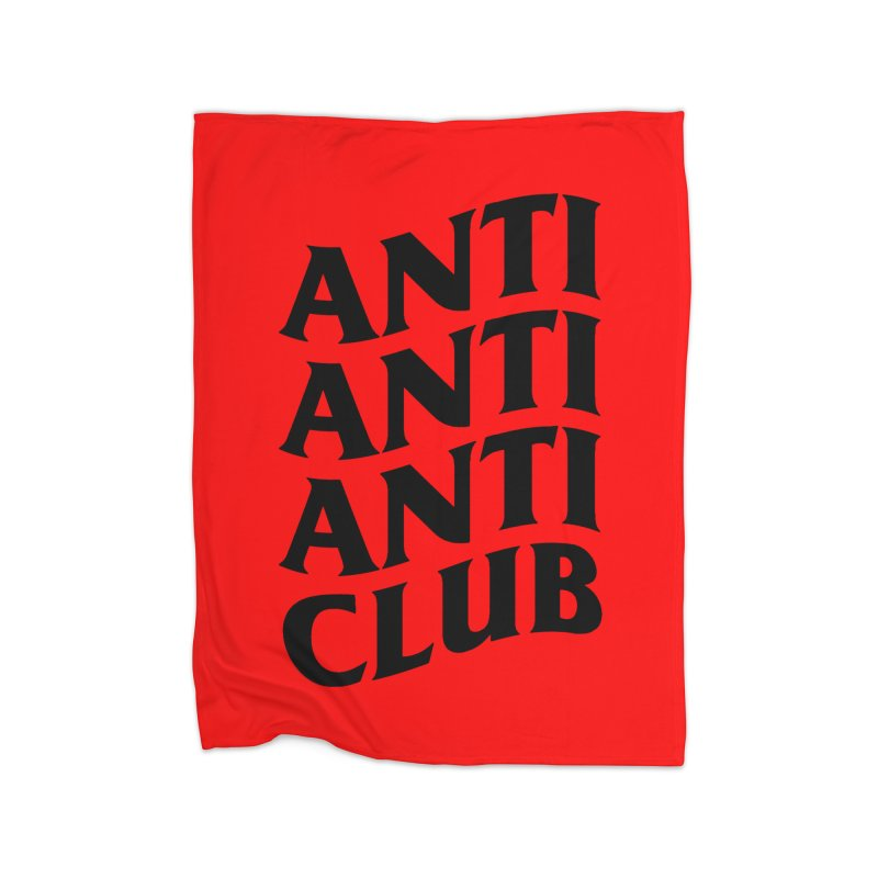 Anti Anti Anti Club Home Fleece Blanket Blanket by TDUB951