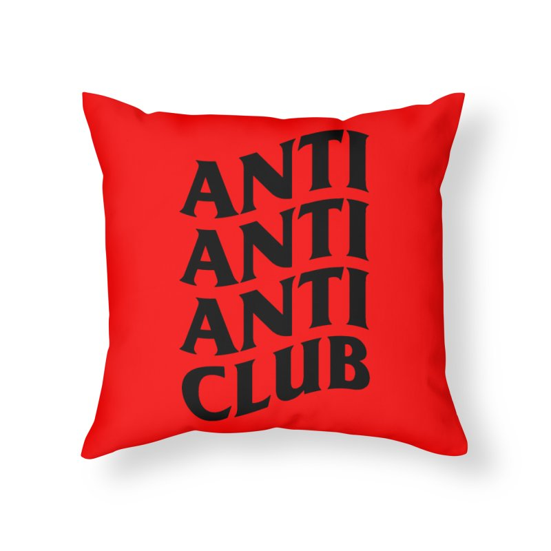 Anti Anti Anti Club Home Throw Pillow by TDUB951
