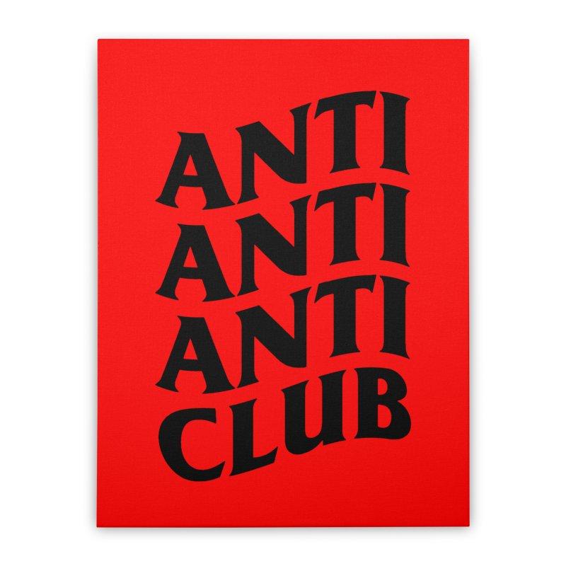 Anti Anti Anti Club Home Stretched Canvas by TDUB951