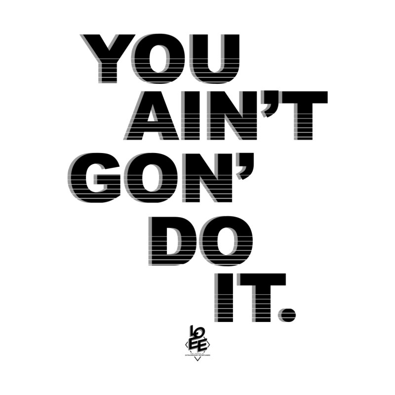 You Ain't Gon' Do It (OG) Women's Zip-Up Hoody by TDUB951