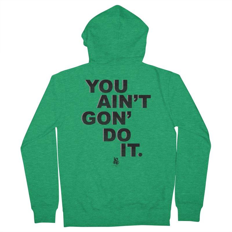 You Ain't Gon' Do It (OG) Men's Zip-Up Hoody by TDUB951