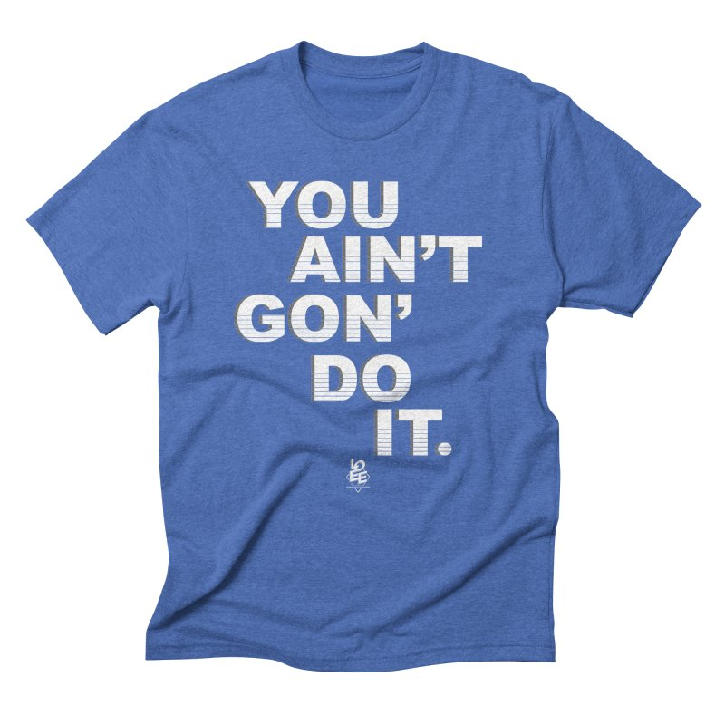 You Ain't Goin' Do It (OG) Men's T-Shirt by TDUB951