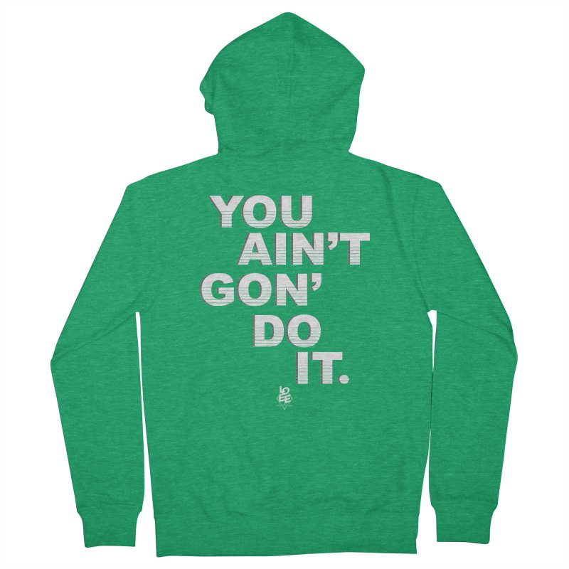 You Ain't Goin' Do It (OG) Men's Zip-Up Hoody by TDUB951