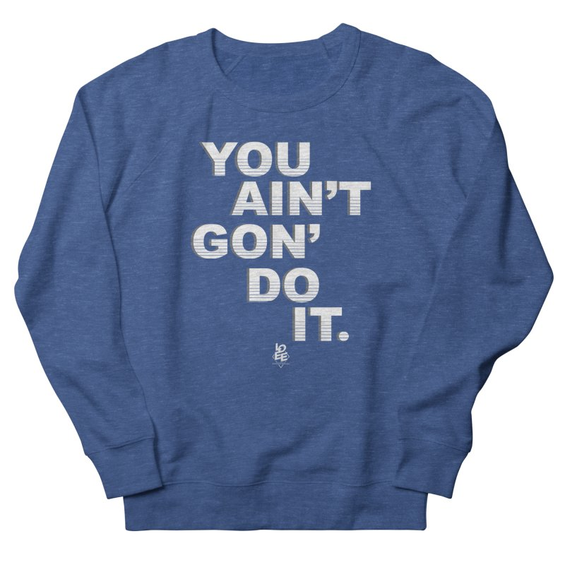 You Ain't Goin' Do It (OG) Men's Sweatshirt by TDUB951