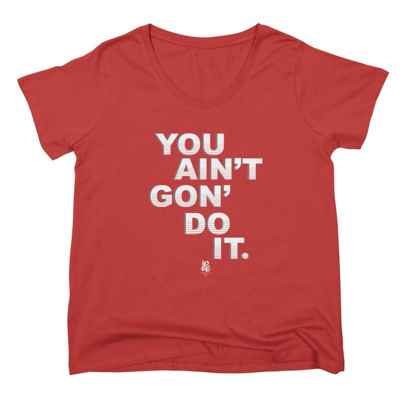 You Ain't Goin' Do It (OG) Women's Scoop Neck by TDUB951
