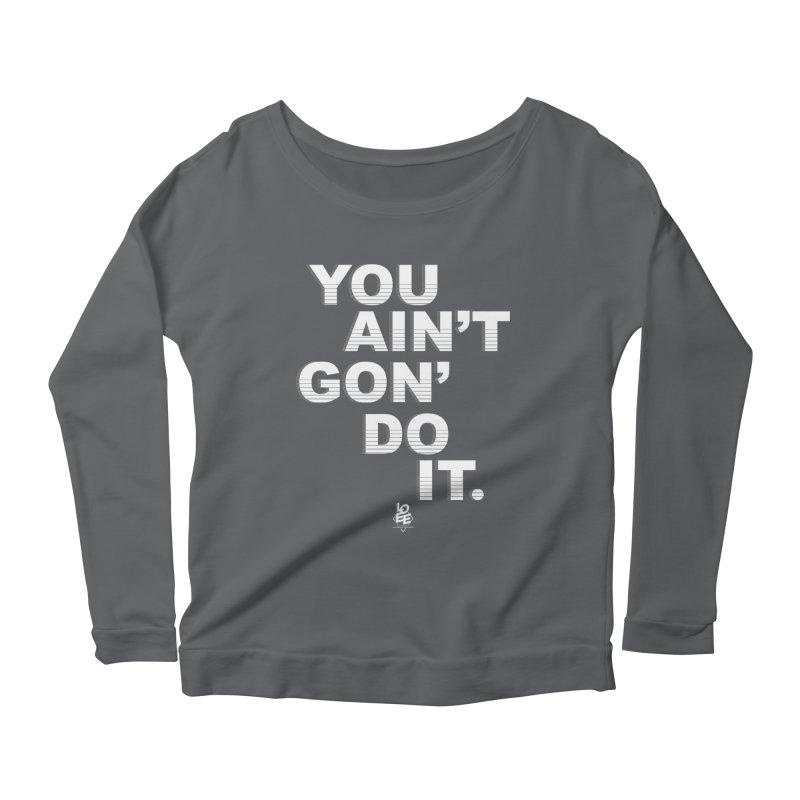 You Ain't Goin' Do It (OG) Women's Longsleeve T-Shirt by TDUB951